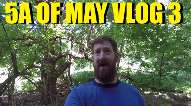 VLOG – 5A of May, Week3